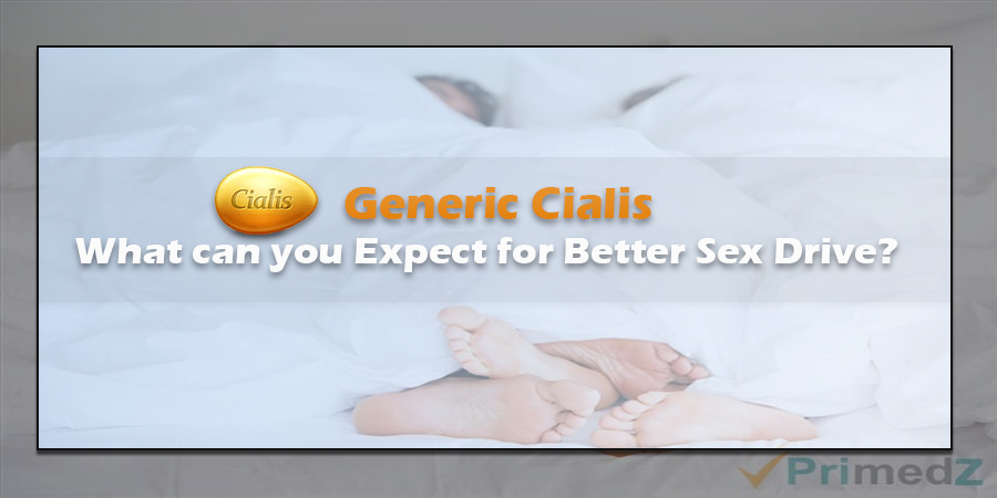 Generic Cialis – What can you Expect for Better Sex Drive?