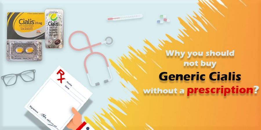 Why you should not buy Generic Cialis without a prescription?