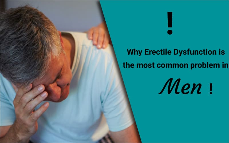 Why Erectile Dysfunction is the most common problem in men