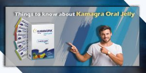 5 Things to know about Kamagra Oral Jelly