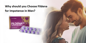 Why should you Choose Fildena for Impotence in Men?