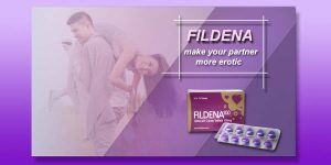 Use Fildena & Make Your Partner More Erotic