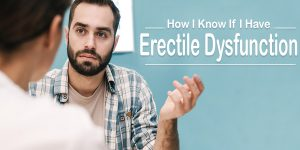 How Will I Know If I Have Erectile Dysfunction?