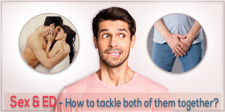 Sex & ED – How to Tackle Both of Them Together?